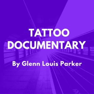 Tattoo Documentary by Glenn Louis Parker