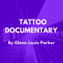Tattoo Documentary by Glenn Louis Parker v2